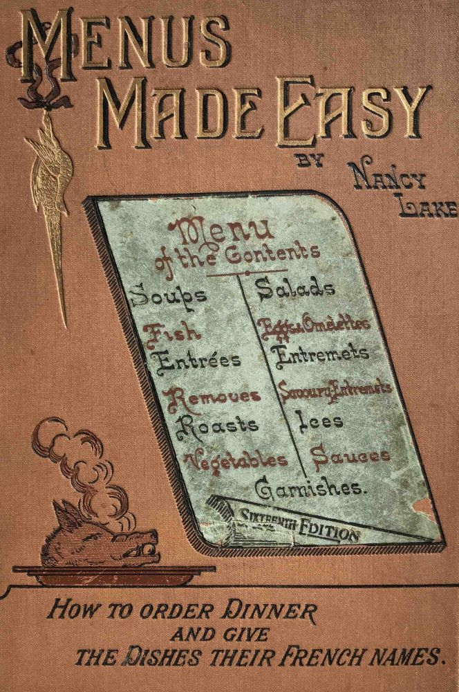 Menus Made Easy;; Or, How to Order Dinner and Give the Dishes Their French Names. Nancy Lake.