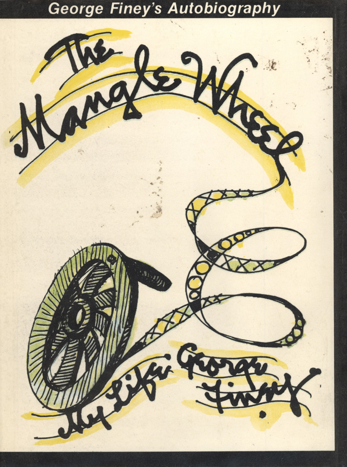 The Mangle Wheel. My Life by George Finey. George FINEY.