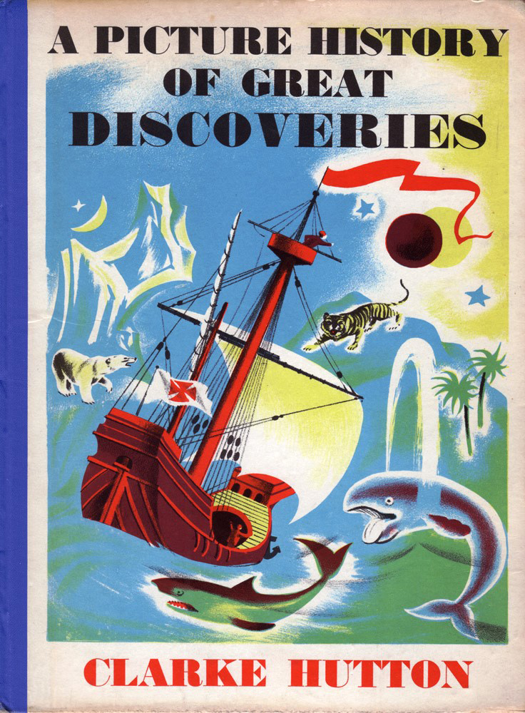 A Picture History of Great Discoveries. Clarke HUTTON.