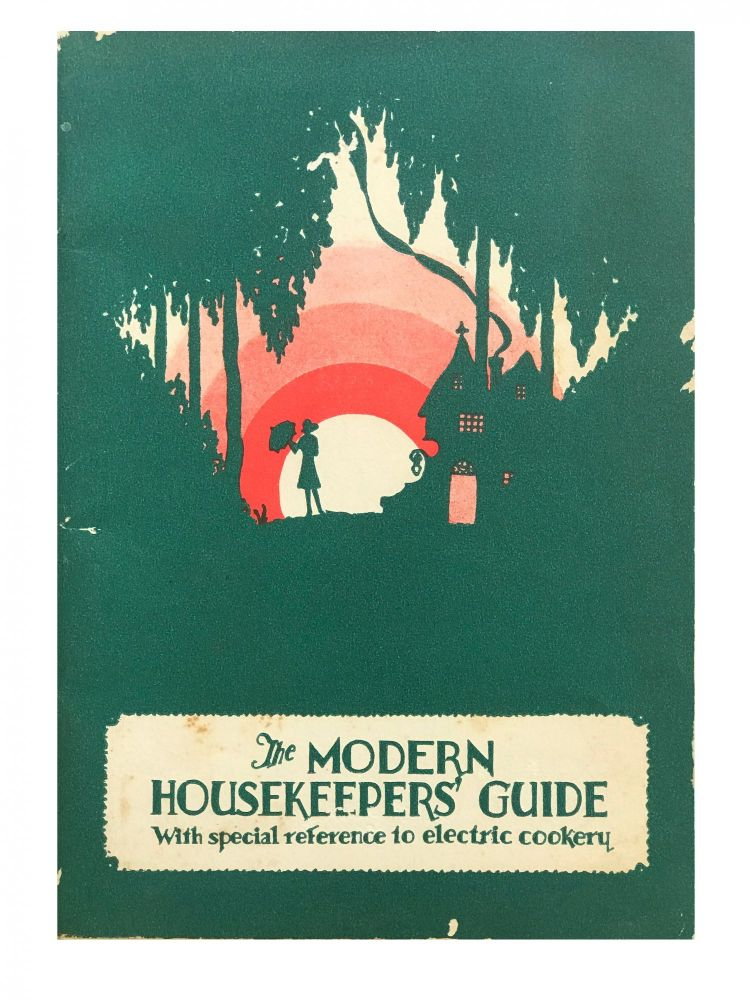The Modern Housekeepers' Guide; With special reference to electric cookery.