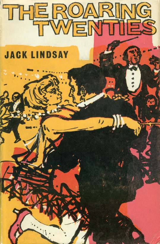 Life Rarely Tells, The Roaring Twenties [and] Fanfrolico and After. Jack LINDSAY.