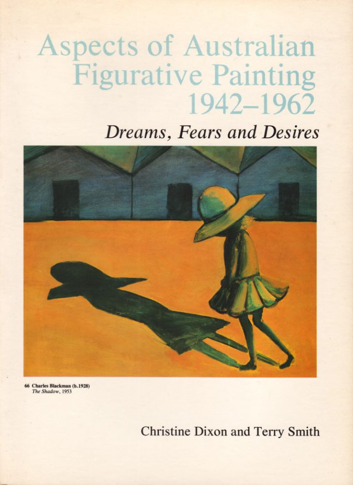 Aspects of Australian Figurative Painting 1942-1962. Dreams, Fears and Desires. Christine DIXON, Terry SMITH.