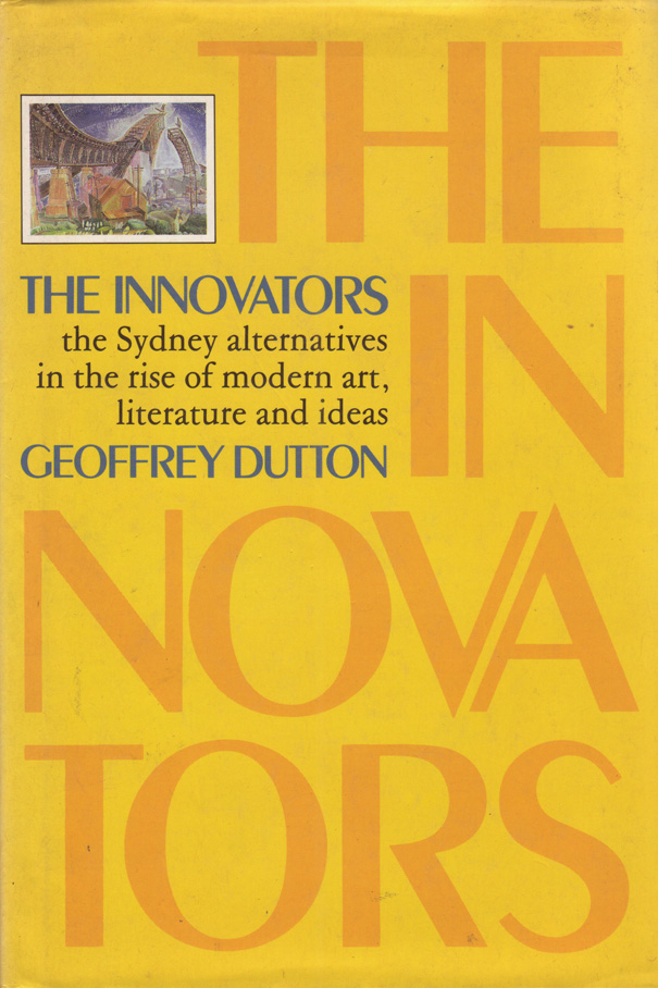 The Innovators. the Sydney alternatives in the rise of modern art, literature and ideas. Geoffrey DUTTON.