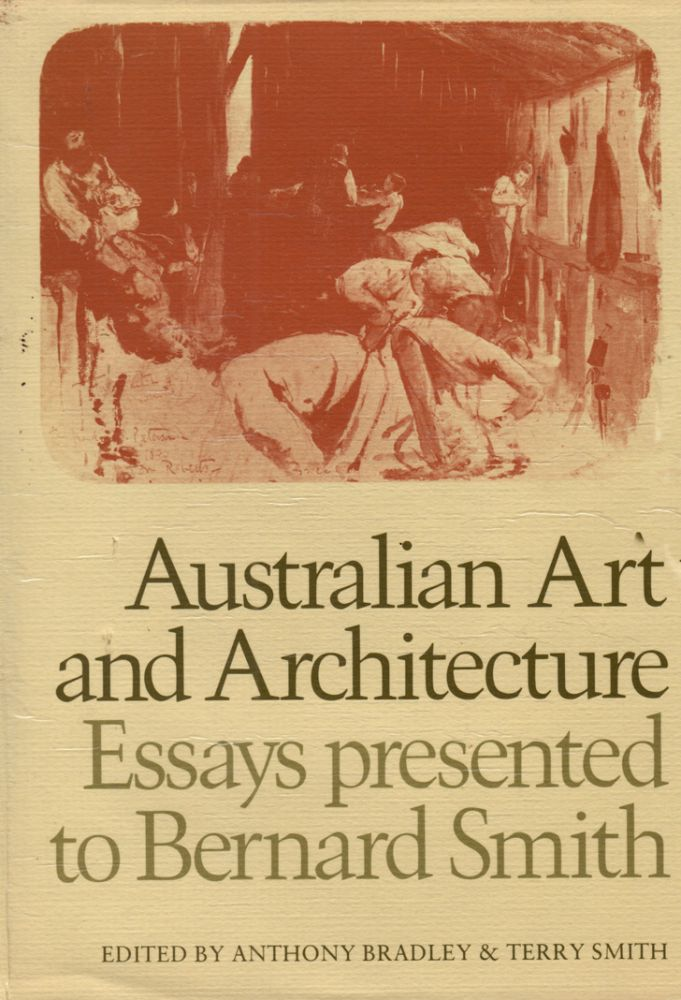 Australian Art and Architecture. Essays Presented to Bernard Smith. Anthony BRADLEY, Terry SMITH.