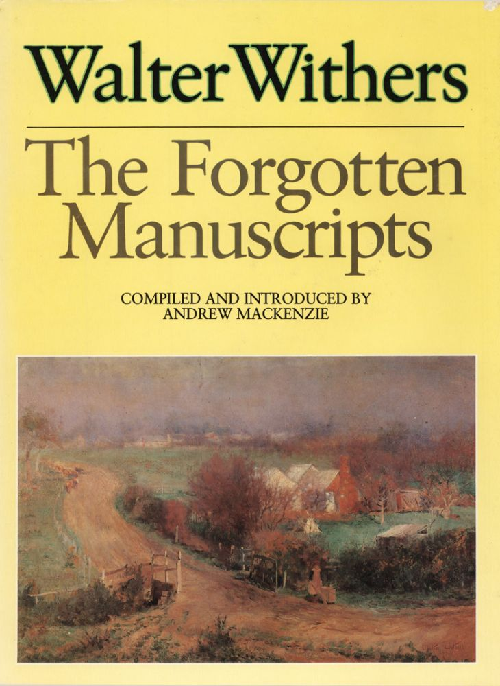 Walter Withers. The Forgotten Manuscripts. Walter WITHERS, Andrew MACKENZIE.