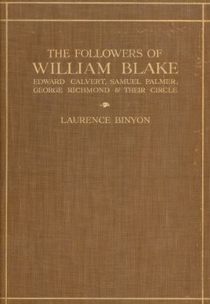 The Followers of William Blake: Edward Calvert, Samuel Palmer, George Richmond and Their Circle....