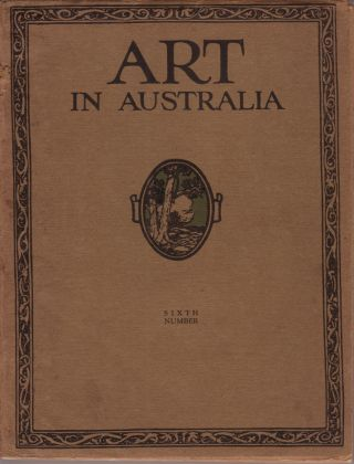 Art in Australia. First Series Number 6. ART IN AUSTRALIA, Sydney URE SMITH, Bertram, STEVENS, C....