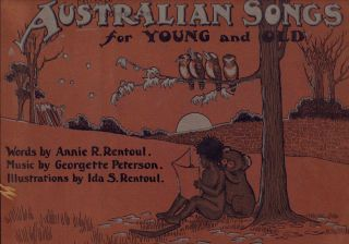 Australian Songs for Young and Old. Ida Rentoul OUTHWAITE, Annie R. RENTOUL