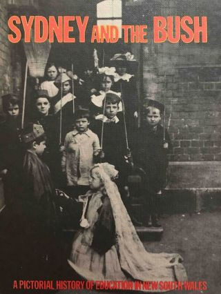 Sydney and the Bush; A Pictorial History of Education in New South Wales. Jan BURNSWOODS, Jim FLETCHER.