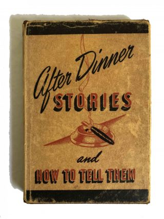 The Best After Dinner Stories and How to Tell Them; A Study of Wit and Humour. W C. Hewitt