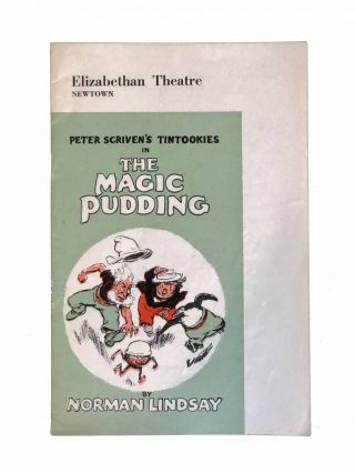 Peter Scriven's Tintookies in the Magic Pudding by Norman Lindsay; Adapted and Directed for Marionettes by Peter Scriven with Music by Hal Evans. Norman Lindsay.
