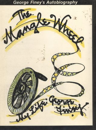 The Mangle Wheel. My Life by George Finey. George FINEY