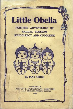 Little Obelia: Further Adventures of Ragged Blossom Snugglepot and Cuddlepie. May GIBBS