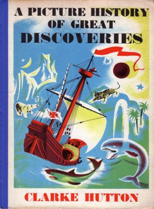 A Picture History of Great Discoveries. Clarke HUTTON