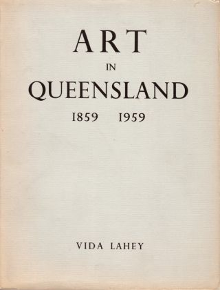 Art in Queensland 1859-1959. Vida LAHEY