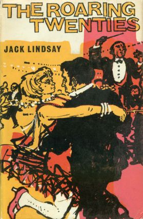 Life Rarely Tells, The Roaring Twenties [and] Fanfrolico and After. Jack LINDSAY