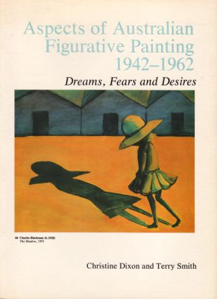 Aspects of Australian Figurative Painting 1942-1962. Dreams, Fears and Desires. Christine DIXON,...
