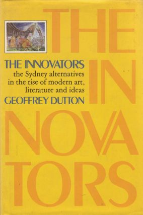 The Innovators. the Sydney alternatives in the rise of modern art, literature and ideas. Geoffrey...