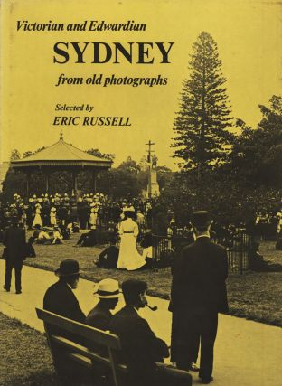Victorian and Edwardian Sydney from Old Photographs. Eric RUSSELL.