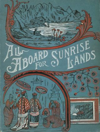 All Aboard for Sunrise Lands. A Trip Through California Across the Pacific to Japan, China and Australia