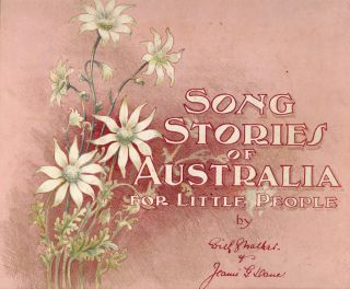 Song Stories of Austalia for Little People. Jeanie G. DANE, Edith G. WALKER