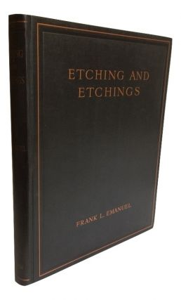 Etching and Etchings: A Guide to Technique and to Print Collecting; With Reproductions of 238 Etchings