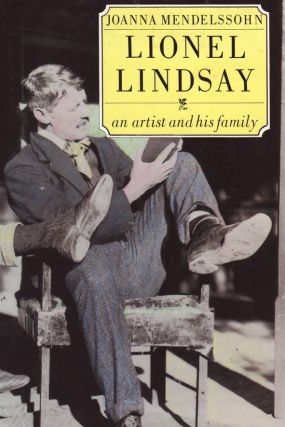 Lionel Lindsay. An Artist and His Family. Joanna MENDELSSOHN