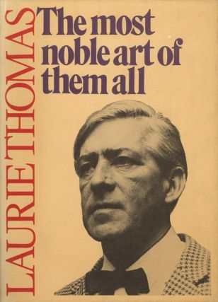 The Most Noble Art of them All. The Selected Writings of Laurie Thomas. Laurie THOMAS