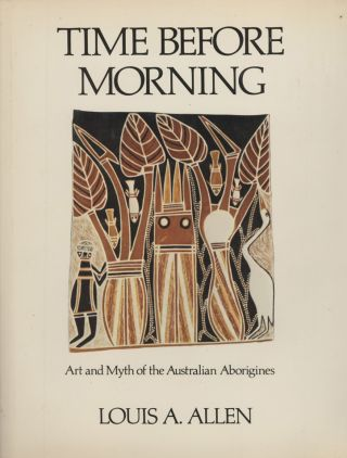 Time Before Morning. Art and Myth of the Australian Aborigines
