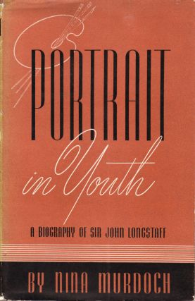 Portrait in Youth. A Biography of Sir John Longstaff (1861-1941). Sir John LONGSTAFF, Nina MURDOCH
