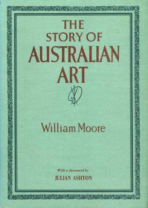 The Story of Australian Art from the Earliest Known Art of the Continent to the Art of To-day....