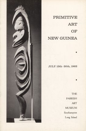 Parrish Art Museum Catalogue: Primitive Art of New Guinea, July 13th-30th 1963. Douglas NEWTON,...