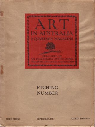 Art in Australia. A Quarterly Magazine. Third Series. Number Thirteen - Etching Number. ART IN...