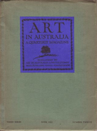 Art in Australia. A Quarterly Magazine. Third Series. Number Twelve. ART IN AUSTRALIA, Sydney URE...