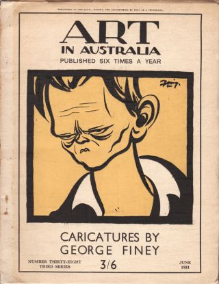 Art in Australia. Third Series. Number Thirty-Eight. Caricatures by George Finey. ART IN...