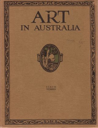 Art in Australia. First Series. Number 6. ART IN AUSTRALIA, Sydney URE SMITH, Bertram, STEVENS,...
