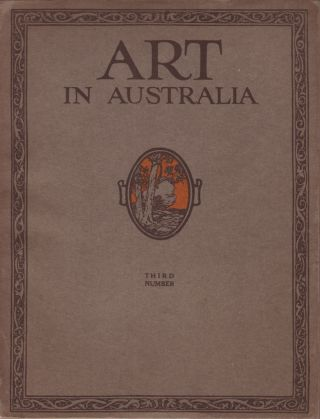 Art in Australia. First Series. Number Three. (Third Number). ART IN AUSTRALIA, Sydney URE SMITH,...